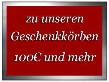 zu unseren Geschenkörbe 100€ und mehr