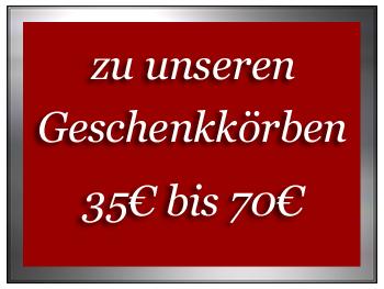zu unseren Geschenkörbe 35 € bis 70 €
