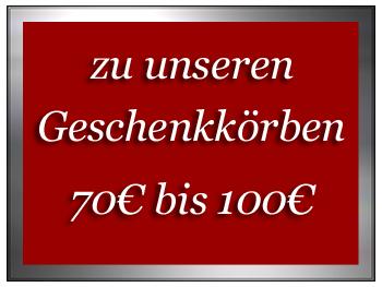 zu unseren Geschenkörbe 70€ bis 100€